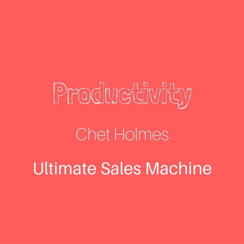Productivity tips from Chet Holmes – The Ultimate Sales Machine