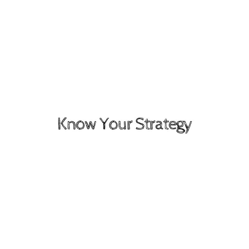 Know Your Strategy