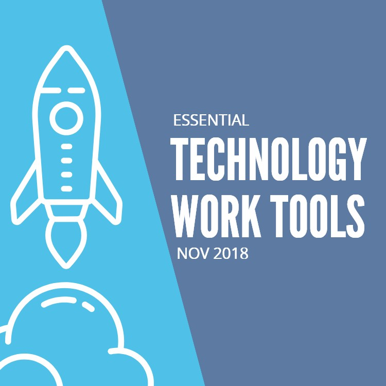 Essential Technology Work Tools (Nov 2018)