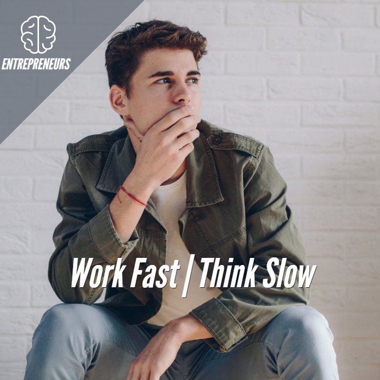 Work Fast | Think Slow